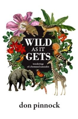 Wild As It Gets - Wanderings Of A Bemused Naturalist (Paperback): Don Pinnock