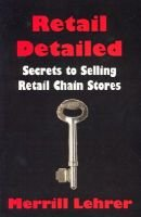 Retail Detailed - Secrets to Selling Retail Chain Stores (Paperback): Merrill Lehrer