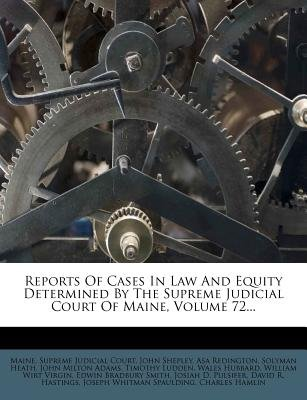 Reports of Cases in Law and Equity Determined by the Supreme Judicial Court of Maine, Volume 72... (Paperback): John Shepley,...