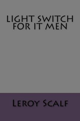 Light Switch for It Men (Paperback): Leroy Scalf