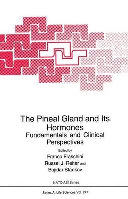 The Pineal Gland and Its Hormones - Fundamental and Clinical Perspectives - Proceedings of a NATO ASI Held in Erice, Italy,...