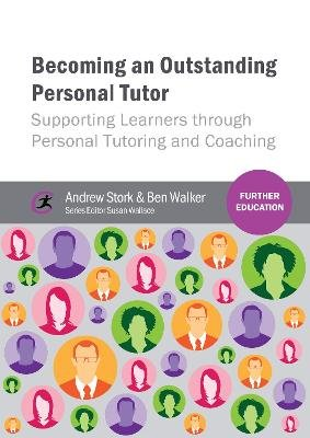 Becoming an Outstanding Personal Tutor - Supporting Learners Through Personal Tutoring and Coaching (Paperback): Andrew Stork,...