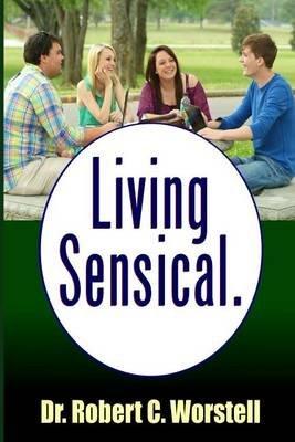 Living Sensical (Paperback): Dr Robert C. Worstell