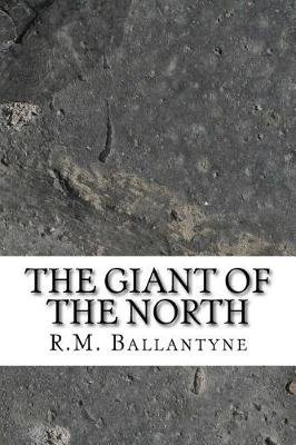 The Giant of the North (Paperback): R.M. Ballantyne
