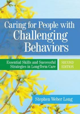 Caring For People With Challenging Behaviors - Essential Skills and Successful Strategies in Long-Term Care (Paperback, 2nd...