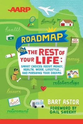 The AARP Roadmap for the Rest of Your Life - Smart Choices About Money, Health, Work, Lifestyle and Pursuing Your Dreams...