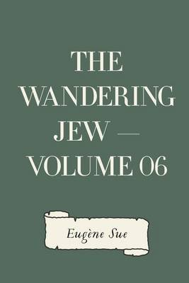 The Wandering Jew - Volume 06 (Paperback): Eugene Sue
