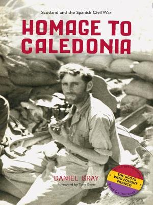 Homage to Caledonia - Scotland and the Spanish Civil War (Electronic book text): Daniel Gray