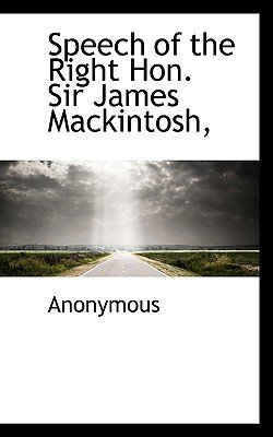 Speech of the Right Hon. Sir James Mackintosh, (Paperback): Anonymous