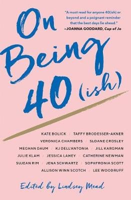 On Being 40(ish) (Hardcover): Lindsey Mead