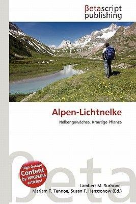 Alpen-Lichtnelke (German, Paperback): Lambert M. Surhone, Mariam T. Tennoe, Susan F. Henssonow