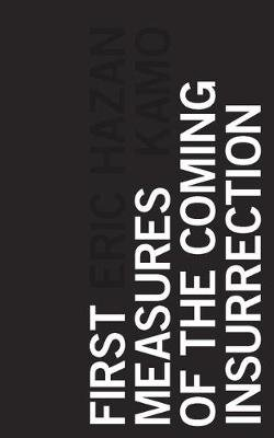 First Measures of the Coming Insurrection (Electronic book text, 1st edition): Eric Hazan, Kamo