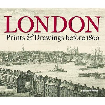 London - Prints & Drawings before 1800 (Hardcover): Bernard Nurse