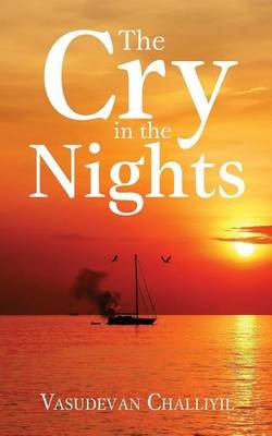 The Cry in the Nights (Paperback): Vasudevan Challiyil