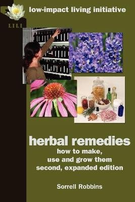 Herbal Remedies - How to Make, Use & Grow Them (Paperback, 2nd Enlarged edition): Sorrell Robbins