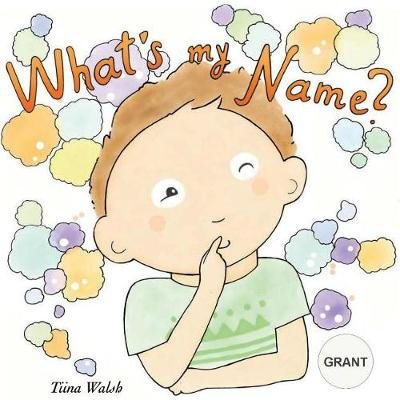 What's My Name? Grant (Paperback): Tiina Walsh