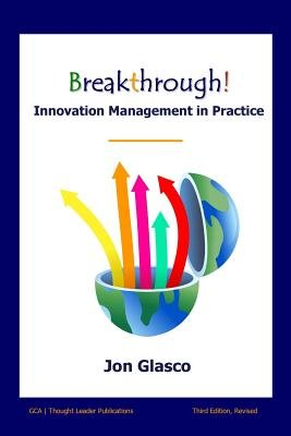 Breakthrough! Innovation Management in Practice (Paperback): Jon Glasco