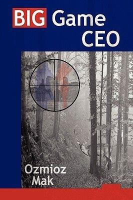 Big Game CEO (Hardcover): Mak Ozmioz Mak