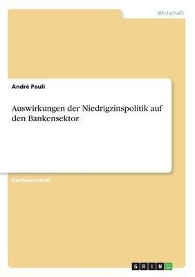 Auswirkungen Der Niedrigzinspolitik Auf Den Bankensektor (German, Paperback): Andre Pauli