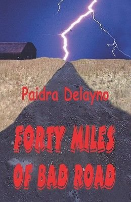 Forty Miles Of Bad Road (Paperback): Paidra Delayno