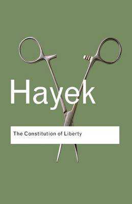 Constitution of Liberty (Electronic book text): Friedrich A. von Hayek