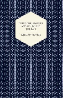 Child Christopher and Goldilind the Fair (1895) (Electronic book text): William Morris