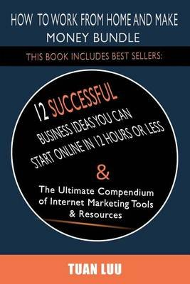 How to Work from Home and Make Money - 2 Manuscripts: Online Business: 12 Successful Business Ideas You Can Start in 12 Hours...