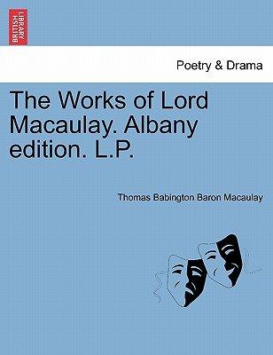The Works of Lord Macaulay. Albany Edition. L.P. (Paperback): Thomas Macaulay