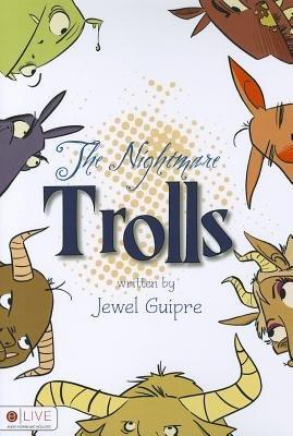 The Nightmare Trolls (Paperback): Jewel Guipre