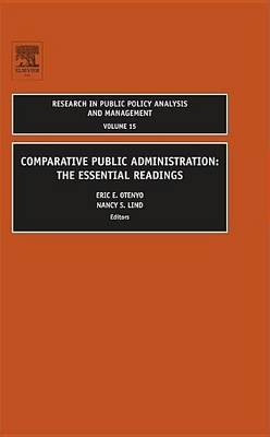 Comparative Public Administration: The Essential Readings. Research in Public Policy Analysis and Management, Volume 15....