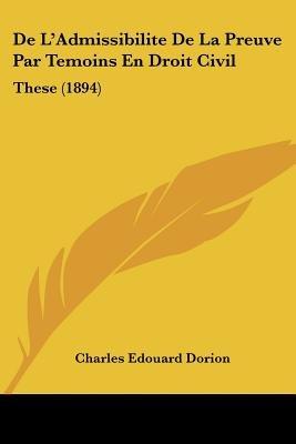 de L'Admissibilite de La Preuve Par Temoins En Droit Civil - These (1894) (English, French, Paperback): Charles Edouard...