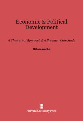 Economic & Political Development - A Theoretical Approach & A Brazilian Case Study (Electronic book text): Helio Jaguaribe