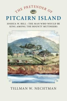 The Pretender of Pitcairn Island - Joshua W. Hill - The Man Who Would Be King Among the Bounty Mutineers (Paperback): Tillman...