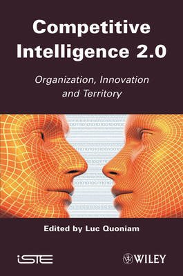 Competitive Intelligence 2.0 - Organization, Innovation and Territory (Hardcover): Luc Quoniam