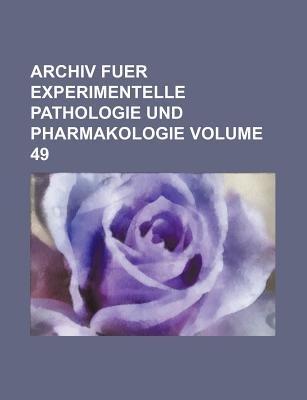 Archiv Fuer Experimentelle Pathologie Und Pharmakologie Volume 49 (Paperback): Books Group