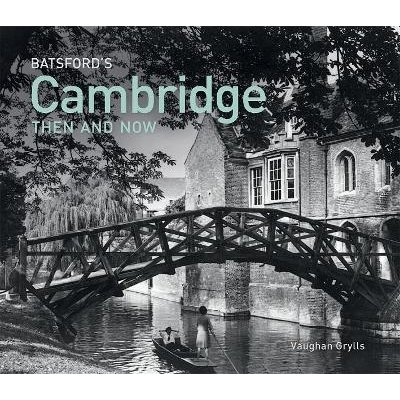 Batsford's Cambridge Then and Now (Hardcover): Vaughan Grylls