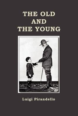 The Old and the Young (Paperback): Luigi Pirandello