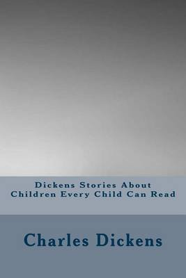Dickens Stories about Children Every Child Can Read (Paperback): Dickens