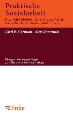 Praktische Sozialarbeit - Das 'Life Model' Der Sozialen Arbeit, Fortschritte in Theorie Und Praxis (German,...