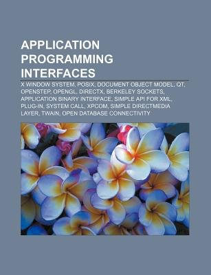 Application Programming Interfaces - X Window System, Posix, Document Object Model, Qt, OpenStep, OpenGL, DirectX, Berkeley...