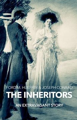 The Inheritors (Paperback): Ford Madox Hueffer, Joseph Conrad