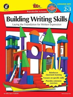 The 100+ Series Building Writing Skills, Grades 2-3 - Laying the Foundation for Written Expression (Paperback): Kelly & Rob...