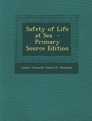 Safety of Life at Sea (Paperback): Andrew Furuseth Joshua W. Alexander