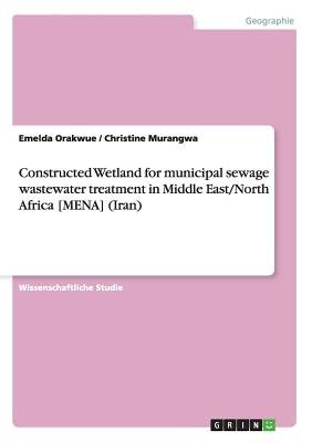 Constructed Wetland for Municipal Sewage Wastewater Treatment in Middle East/North Africa [Mena] (Iran) (German, Paperback):...