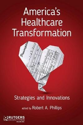 America's Healthcare Transformation - Strategies and Innovations (Hardcover): Robert A. Phillips