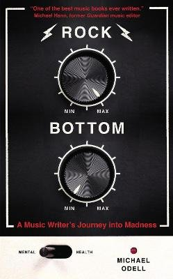 Rock Bottom - A Music Writer's Journey into Madness (Hardcover): Michael O'Dell