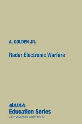 Radar Electronic Warfare (Hardcover): A. Golden