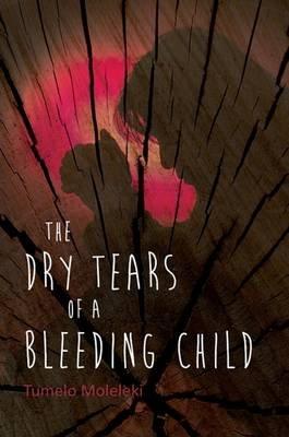 The Dry Tears of A Bleeding Child (Paperback): Tumelo Moleleki