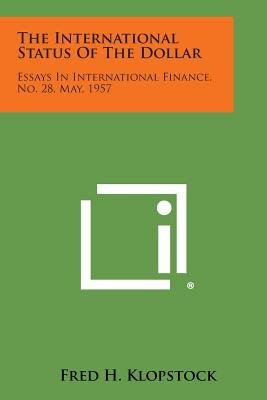The International Status of the Dollar - Essays in International Finance, No. 28, May, 1957 (Paperback): Fred H. Klopstock