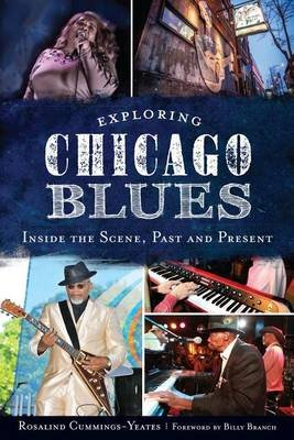 Exploring Chicago Blues - Inside the Scene, Past and Present (Paperback): Rosalind Cummings-Yeates